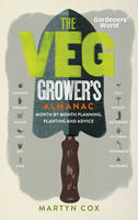 Gardeners' World: The Veg Grower's Almanac: Month by Month Planning and Planting (Hardback)