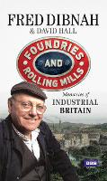 Foundries and Rolling Mills: Memories of Industrial Britain (Paperback)