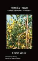 Prozac & Prayer - A Brief Memoir of Madness (Paperback)