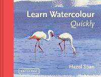 Learn Watercolour Quickly: Techniques and painting secrets for the absolute beginner - Learn Quickly (Hardback)