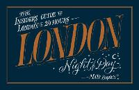 London Night and Day: the insider's guide to London 24 hours a day (Paperback)