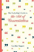 Her Ladyship's Guide to the Art of Conversation - Ladyship's Guides (Hardback)