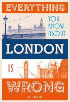Everything You Know About London is Wrong - Everything You Know About... (Hardback)