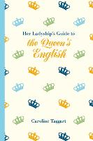Her Ladyship's Guide to the Queen's English - Ladyship's Guides (Hardback)