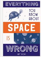 Everything You Know About Space is Wrong - Everything You Know About... (Hardback)