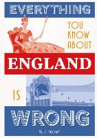 Everything You Know About England is Wrong - Everything You Know About... (Hardback)