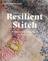 Resilient Stitch: Wellbeing and Connection in Textile Art (Hardback)