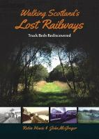 Walking Scotland's Lost Railways: Track Beds Rediscovered (Paperback)