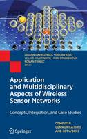 Application and Multidisciplinary Aspects of Wireless Sensor Networks: Concepts, Integration, and Case Studies - Computer Communications and Networks (Hardback)