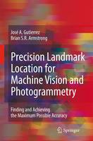 Precision Landmark Location for Machine Vision and Photogrammetry: Finding and Achieving the Maximum Possible Accuracy (Paperback)