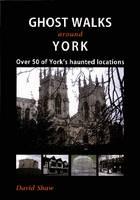 Ghost Walks Around York: Over 50 of York's Haunted Locations (Paperback)