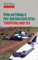 Crime in Post-apartheid South Africa: Tranforming Under Fire (Paperback)