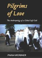 Pilgrims of Love: The Anthropology of a Global Sufi Cult (Paperback)