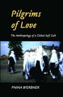 Pilgrims of Love: The Anthropology of a Global Sufi Cult (Hardback)