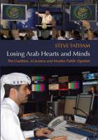 Losing Arab Hearts and Minds: The Coalition, Al Jazeera and Muslim Public Opinion (Hardback)