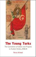 The Young Turks: The Committee of Union and Progress in Turkish Politics 1908-14 (Paperback)