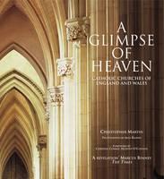 A Glimpse of Heaven: Catholic Churches of England and Wales (Hardback)