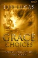 Grace Choices: Walking in Step with the God of Grace (Paperback)