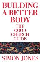 Building a Better Body: The Good Church Guide (Paperback)
