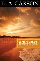Carson Classics: When Jesus Confronts the World: An Exposition of Matthew 5-7 (Paperback)
