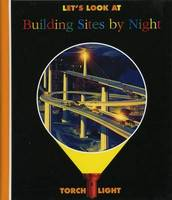 Let's Look at Building Sites by Night - First Discovery/Torchlight (Hardback)