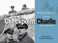 Postcards from Checkpoint Charlie: Images of the Berlin Wall - Postcards from... (Hardback)