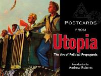 Postcards from Utopia: The Art of Political Propaganda - Postcards from... (Hardback)
