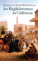 An Englishwoman in California: The Letters of Catherine Hubback 1871-76 (Hardback)