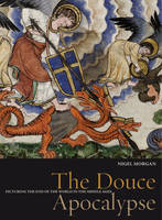 The Douce Apocalypse: Picturing the End of the World in the Middle Ages - Treasures from the Bodleian Library (Hardback)