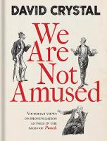We Are Not Amused: Victorian Views on Pronunciation as Told in the Pages of Punch (Hardback)