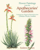 Flower Paintings from the Apothecaries' Garden: Contemporary Botanical Illustrations from Chelsea Physic Garden (Hardback)