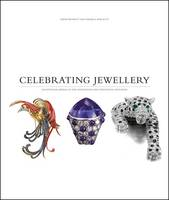 Celebrating Jewellery Exceptional Jewels of the Nineteenth and Twentieth Centuries (Hardback)