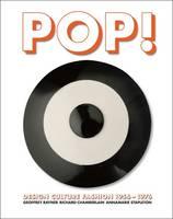 Pop! Design, Culture, Fashion 1955-1976 (Hardback)