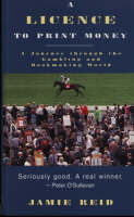 A Licence to Print Money: Journey Through the Gambling and Bookmaking World (Paperback)
