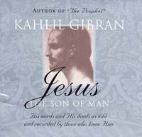 Jesus: The Son of Man: His Words and His Deeds as Told and Recorded by Those Who Knew Him (Paperback)