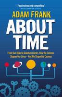About Time: From Sun Dials to Quantum Clocks, How the Cosmos Shapes our Lives - And We Shape the Cosmos (Paperback)