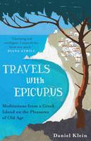 Travels with Epicurus: Meditations from a Greek Island on the Pleasures of Old Age (Hardback)