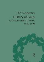 The Monetary History of Gold: A Documentary History, 1660-1999 (Hardback)