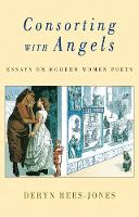 Consorting with Angels: Essays on Modern Women Poets (Paperback)