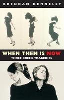 When Then is Now: Three Greek Tragedies: The Trojan Women, Medea, Antigone (Paperback)