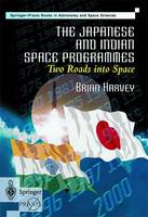 The Japanese and Indian Space Programmes: Two Roads Into Space - Springer Praxis Books (Hardback)