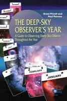 The Deep-Sky Observer's Year: A Guide to Observing Deep-Sky Objects Throughout the Year - The Patrick Moore Practical Astronomy Series (Paperback)