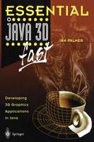 Essential Java 3D fast: Developing 3D Graphics Applications in Java - Essential Series (Paperback)