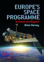 Europe's Space Programme: To Ariane and Beyond - Springer Praxis Books (Paperback)