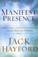 Manifest Presence: Expecting a Visitation of God's Grace Through Worship (Paperback)