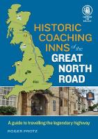 Historic Coaching Inns of the Great North Road: A Guide to Travelling the Legendary Highway (Paperback)