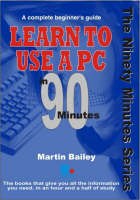 Learn to Use a Pc in 90 Minutes - In 90 Minutes (Paperback)