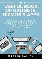 The Useful Book of Gadgets, Gizmos & Apps: Solving Life's Little Problems, One Gadget at a Time (Paperback)