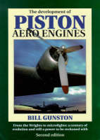 The Development of Piston Aero Engines: From the Wrights to Microlights - A Century of Evolution and Still a Power to be Reckoned with (Hardback)