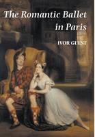 The Romantic Ballet in Paris (Hardback)
